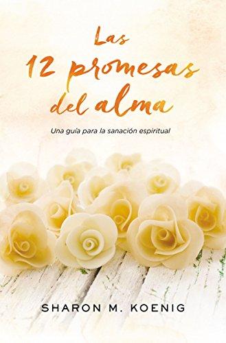 Las 12 promesas del alma: Una guía para la sanación espiritual por Sharon M. Koenig