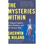 [( The Mysteries within: A Surgeon Explores Myth, Medicine and the Human Body )] [by: Sherwin B. Nuland] [Oct-2001]
