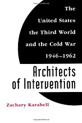 Architects of Intervention: The United States, the Third World and the Cold War, 1946-62 (Eisenhower Centre Studies on War & Peace)
