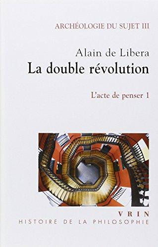 La double révolution (Archéologie du sujet III, L'acte de penser, 1)
