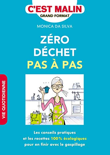 Zéro déchet pas à pas, c'est malin : Les conseils pratiques et les recettes 100 % écologiques pour en finir avec le gaspillage par Monica Da Silva
