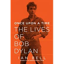 Once Upon a Time: The Lives of Bob Dylan by Ian Bell (2014-10-15)