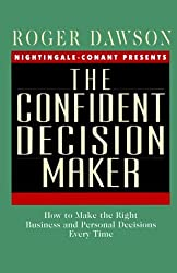 The Confident Decision Maker: How to Make the Right Business and Personal Decisions Every Time by Roger Dawson (1995-05-12)