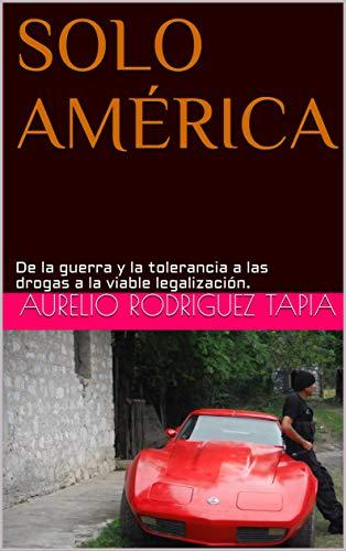 SOLO AMÉRICA: De la guerra y la tolerancia a las drogas a la viable legalización.