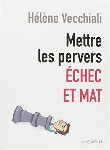 METTRE LES PERVERS ECHEC ET MAT de Hlne Vecchiali ( 20 aot 2014 )
