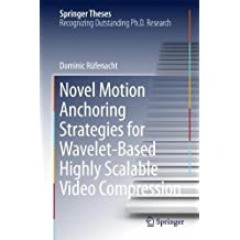 Novel Motion Anchoring Strategies for Wavelet-based Highly Scalable Video Compression (Springer Theses)