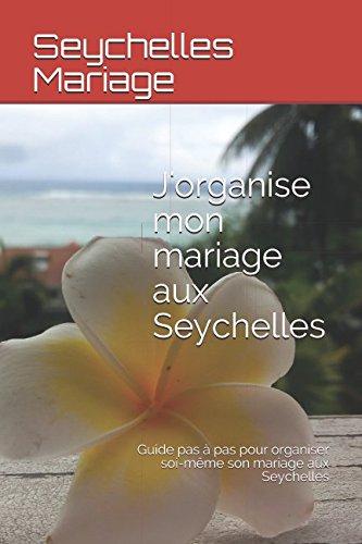 Descargar Libro J'organise mon mariage aux Seychelles: Guide pas à pas pour organiser soi-même son mariage aux Seychelles de Seychelles Mariage