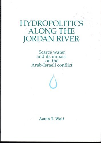 Hydropolitics Along the Jordan River: Scarce Water and Its Impact on the Arab-Israeli Conflict by Aaron T. Wolf (1995-02-02)