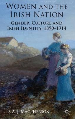 [ Women and the Irish Nation: Gender, Culture and Irish Identity, 1890-1914 By ( Author ) Oct-2012 Hardcover