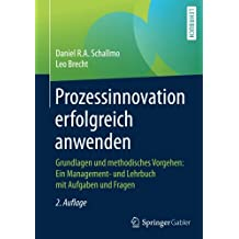 Prozessinnovation erfolgreich anwenden: Grundlagen und methodisches Vorgehen: Ein Management- und Lehrbuch mit Aufgaben und Fragen