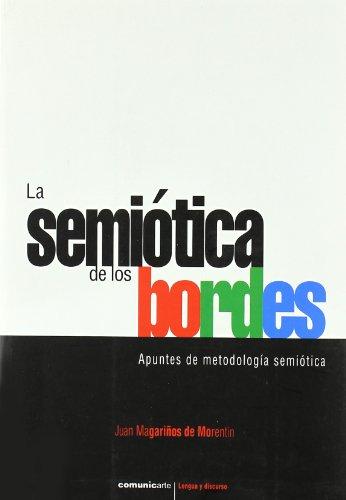 La semiotica de los bordes/ The semiotics of the edges: Apuntes De Metodologia Semiotica/ Semiotic Methodology Notes (Lengua Y Discurso) por Juan Magariños De Morentin