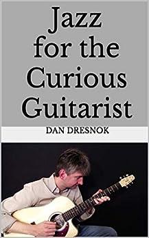 Jazz for the Curious Guitarist (English Edition) de [Dresnok, Dan]