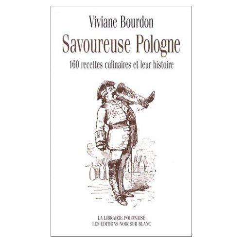 Savoureuse Pologne : 160 recettes culinaires et leur histoire par Viviane Bourdon