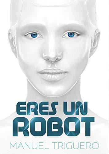 Eres un robot: Guía de autoayuda y desarrollo personal eBook ...