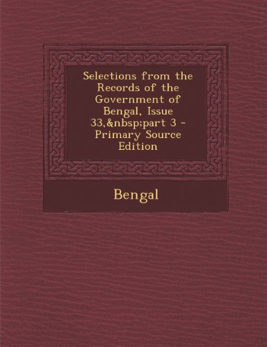 Selections from the Records of the Government of Bengal, Issue 33, Part 3 - Primary Source Edition