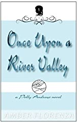 Once Upon A River Valley (A Polly Andrews Novel) (Volume 1) by Amber Florenza (2014-07-02)
