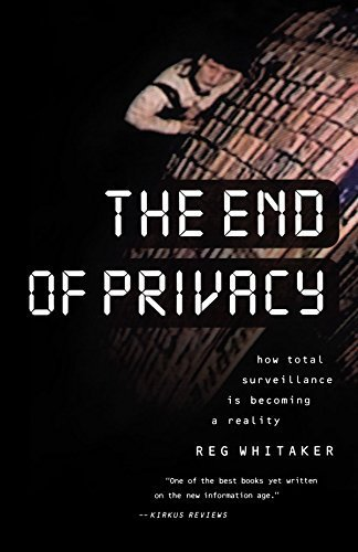 The End of Privacy: How Total Surveillance Is Becoming a Reality by Reg Whitaker (2000-02-01)