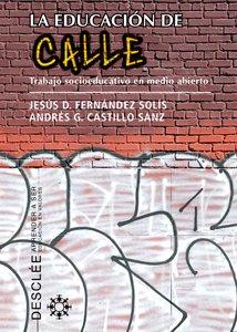 La educación de calle: Trabajo socioeducativo en medio abierto (Aprender a ser) por Jesús Damián Fernández Solís
