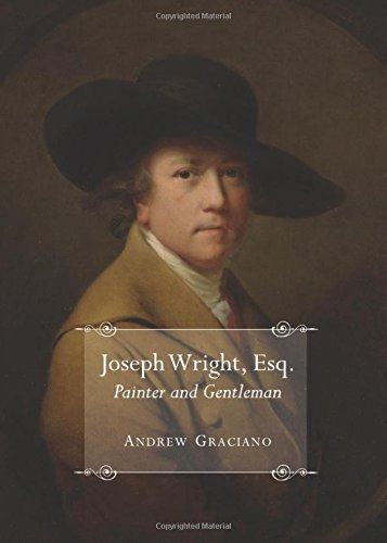 Joseph Wright, Esq. Painter and Gentleman by Andrew Graciano (2012-07-01)