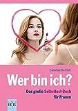 Wer bin ich?: Das große Selbsttest-Buch für Frauen