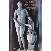 Aphrodite: Geschichte einer abendländischen Passion