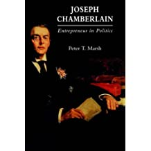 Joseph Chamberlain: Entrepreneur in Politics by Peter Marsh (1994-07-27)