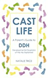 Cast Life: A Parent's Guide to DDH: Developmental Dysplasia of the Hip Explained (English Edition)