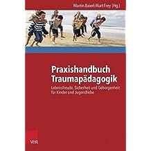 Praxishandbuch Traumapädagogik: Lebensfreude, Sicherheit und Geborgenheit für Kinder und Jugendliche