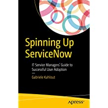 Spinning Up ServiceNow: IT Service Managers' Guide to Successful User Adoption (English Edition)