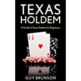 TEXAS HOLDEM: How To Play Texas Hold'em For Beginners (texas holdem, texas holdem game, texas holdem poker books, texas holdem strategy, texas holdem tournament) (English Edition)