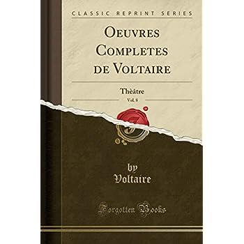 Oeuvres Completes de Voltaire, Vol. 8: Thèâtre (Classic Reprint)