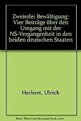 Zweierlei Bewältigung: Über den Umgang mit der NS-Vergangenheit in den beiden deutschen Staaten