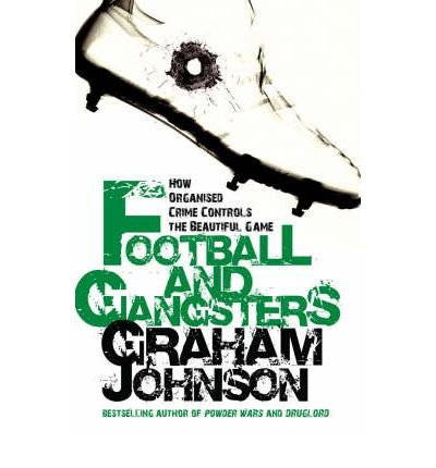 [(Football and Gangsters: How Organised Crime Controls the Beautiful Game )] [Author: Graham Johnson] [Sep-2007]