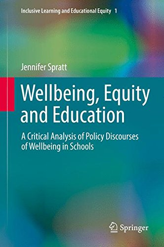 Wellbeing, Equity and Education: A Critical Analysis of Policy Discourses of Wellbeing in Schools (Inclusive Learning and Educational Equity)