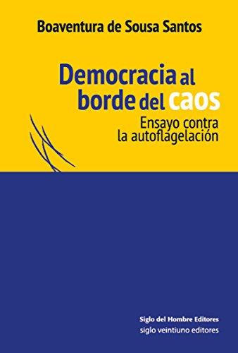 Democracia al borde del caos: Ensayo contra la autoflagelación (Filosofía Política y del Derecho) por Boaventura De Sousa Santos