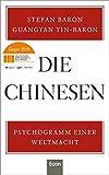 Die Chinesen: Psychogramm einer Weltmacht - Stefan Baron, Guangyan Yin-Baron