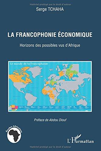 Francophonie Economique Horizons des Possibles Vus d'Afrique
