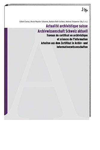 Actualité archivistique suisse /Archivwissenschaft Schweiz aktuell: Travaux du certificat en archivistique et sciences de l'information /Arbeiten aus ... in Archiv- und Informationswissenschaften