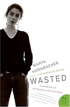 Wasted: A Memoir of Anorexia and Bulimia von [Hornbacher, Marya]