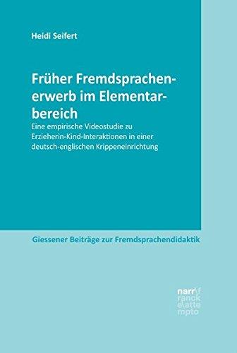 Früher Fremdsprachenerwerb im Elementarbereich: Eine empirische Videostudie zu Erzieherin-Kind-Interaktionen in einer deutsch-englischen ... Beiträge zur Fremdsprachendidaktik)