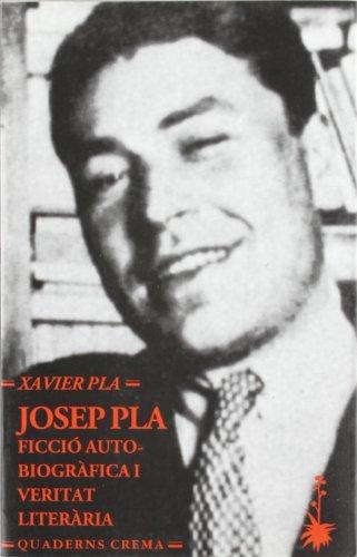 Josep Pla: Ficció autobiogràfica i veritat literària (Assaig) por Xavier Pla Barbero