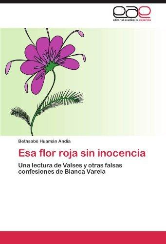 Esa flor roja sin inocencia: Una lectura de Valses y otras falsas confesiones de Blanca Varela by Bethsab?? Huam??n And??a (2012-06-14)