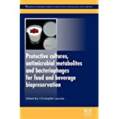 Protective Cultures, Antimicrobial Metabolites and Bacteriophages for Food and Beverage Biopreservation (Woodhead Publishing Series in Food Science, Technology and Nutrition)