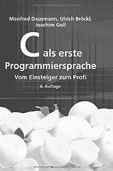 C als erste Programmiersprache: Vom Einsteiger zum Profi