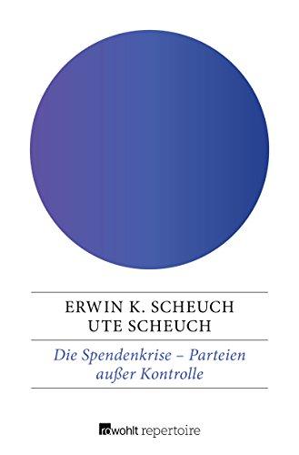 Die Spendenkrise: Parteien außer Kontrolle (German Edition) por Erwin K. Scheuch