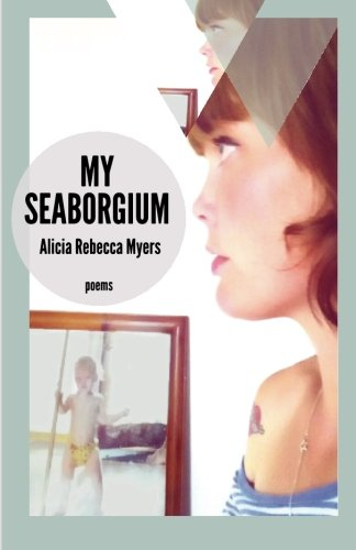 My Seaborgium: Poems (Mineral Point Poetry Series, Band 2)