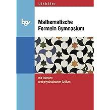Mathematische Formeln Gymnasium Baden-Württemberg (Neuauflage): Mit Tabellen und physikalischen Größen
