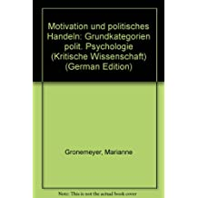 Motivation und politisches Handeln. Grundkategorien politischer Psychologie
