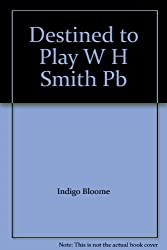 Destined to Play by Indigo Bloome (2012-08-16)