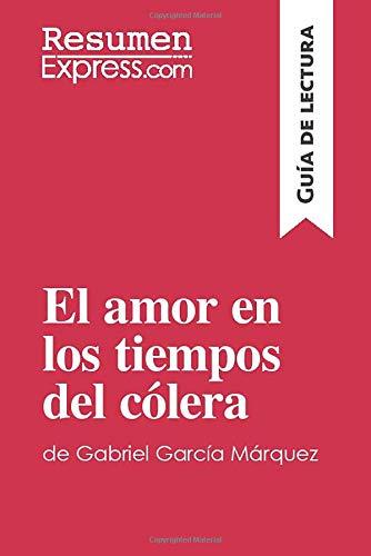 El amor en los tiempos del cólera de Gabriel García Márquez (Guía de lectura): Resumen y análisis completo (Colera Tiempos En De Amor)